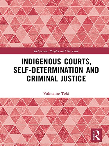 Indigenous Courts, Self-Determination and Criminal Justice (Indigenous Peoples and the Law)