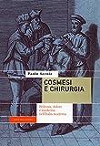 Cosmesi e chirurgia. Bellezza, dolore e medicina nell'Italia moderna