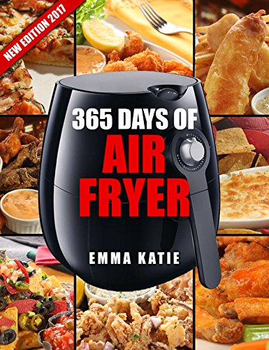 Air Fryer Cookbook: 365 Days of Air Fryer Cookbook - 365 Healthy, Quick and Easy Recipes to Fry, Bake, Grill, and Roast with Air Fryer (Everything Complete ... Vegan, Paleo, Pot, Meals) (English Edition)