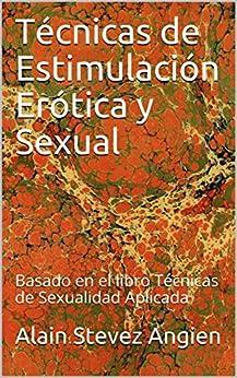 Técnicas de Estimulación Erótica y Sexual: Basado en el