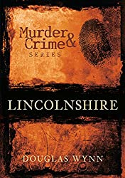 Lincolnshire Murder and Crime (Murder & Crime)