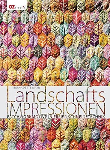 Preisvergleich Produktbild Landschafts-Impressionen: Patchworkmotive in freier Schneidetechnik