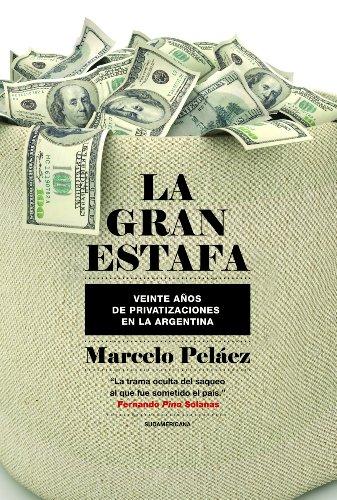 La gran estafa: Veinte años de privatizaciones en la Argentina