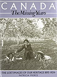 Canada the missing years : the lost images of our heritage 1895-1924