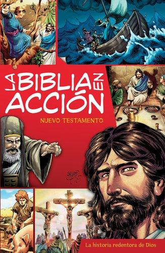 La Biblia en acción / The Action Bible NT: Nuevo Testamento (La Historia Redentora De Dios)