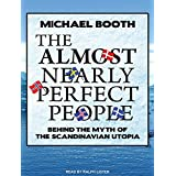 The Almost Nearly Perfect People: Behind the Myth of the Scandinavian Utopia by Michael Booth (2015-04-22)