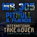 The 2013 release, International Takeover Audio CD, is a compilation featuring Pitbull and friends including Baby Bash, Trina, Vein, Qwote, Daddy and Jump Smokers. The International Takeover album is produced by Jim Jonsin. 'Mr. 305 featuring Pitbu...