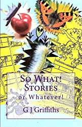 SO WHAT! STORIES or WHATEVER! (So What! Series Book 1)