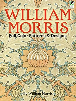 William Morris Full-Color Patterns and Designs (Dover Pictorial Archive) by [Morris, William]