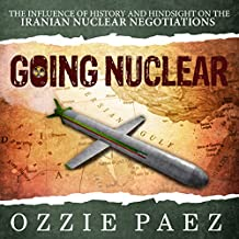 Going Nuclear: The Influence of History and Hindsight on the Iranian Nuclear Negotiations