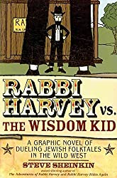 [Rabbi Harvey Vs the Wisdom Kid: A Graphic Novel of Dueling Jewish Folktales in the Wild West] (By: Steve Sheinkin) [published: May, 2010]
