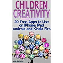 Children Creativity: 20 Free Apps to Use on IPhone, IPad, Android and Kindle Fire: (Android App, IOS App, Apps Free) (English Edition)