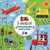 I veicoli. Il mio primo libro cerca-e-trova. Ediz. a colori
