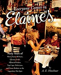 Everyone Comes to Elaine's: Forty Years of Movie Stars, All-Stars, Literary Lions, Financial Scions, Top Cops, Politicians, and Power Brokers at t