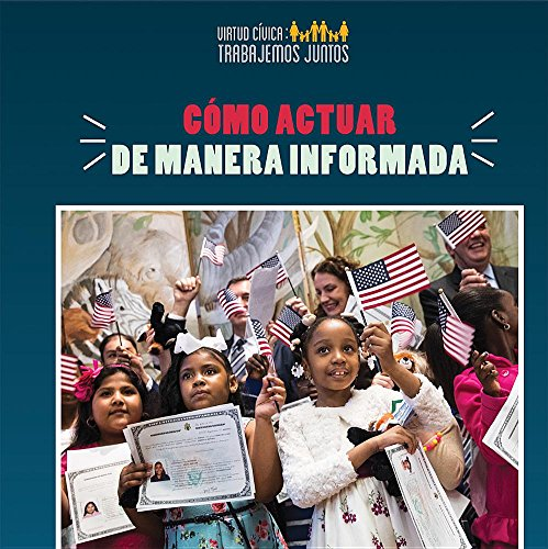 Como Actuar de Manera Informada (How to Take Informed Action) (Virtud cívica: Trabajemos juntos / Civic Virtue: Let's Work Together) por Joshua Turner