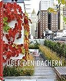 Über den Dächern- Die schönsten Gärten und Terrassen