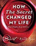 How The Secret Changed My Life: Real People. Real Stories by Rhonda Byrne (2016-10-04) - Rhonda Byrne