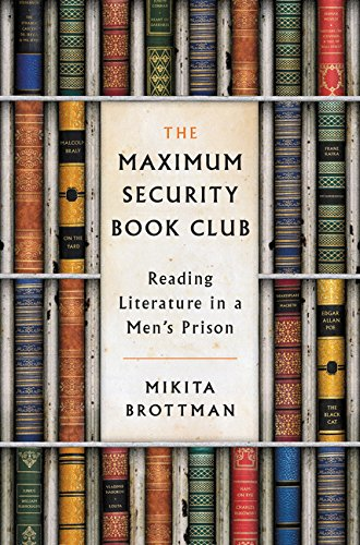 The Maximum Security Book Club: Reading Literature in a Men's Prison por Mikita Brottman