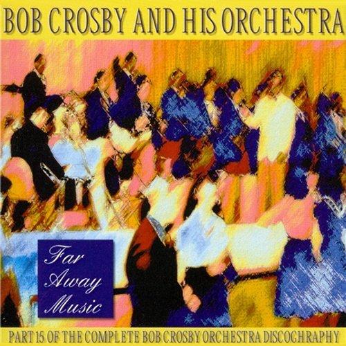 Far Away Music, Vol. 15 by Bob Crosby (1999-05-12)