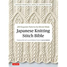 Japanese Knitting Stitch Bible: 260 Exquisite Patterns by Hitomi Shida (English Edition)