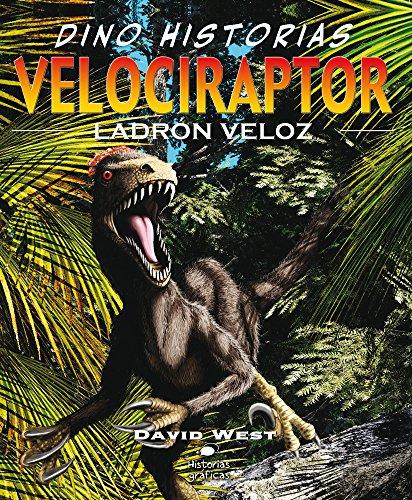 Velociraptor: Un pequeño dinosaurio con aspecto de ave (Dino Historias)