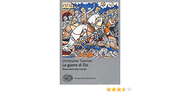 Amazon It Le Guerre Di Dio Nuova Storia Delle Crociate Tyerman Christopher Del Mercato Barbara Libri