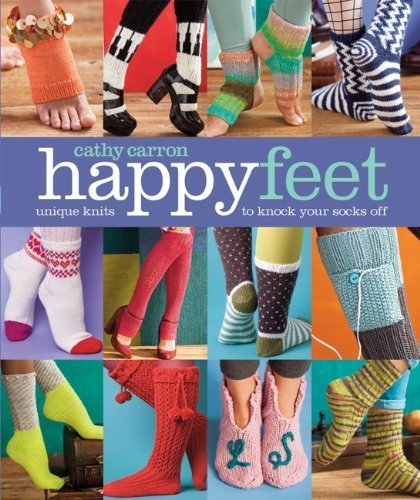Preisvergleich Produktbild Happy Feet: Unique Knits to Knock Your Socks Off (Cathy Carron Collection) by Cathy Carron (2014-04-01)