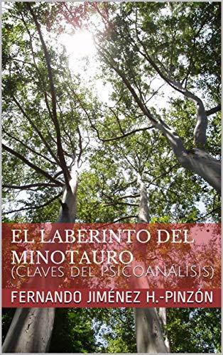 El laberinto del MINOTAURO: (Claves del PSICOANÁLISIS) por FERNANDO JIMÉNEZ H.-PINZÓN