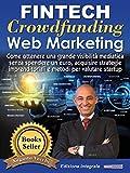Scarica Libro Fintech Crowdfunding Web Marketing Ed Integrale Come ottenere una grande visibilita mediatica senza spendere un euro acquisire strategie imprenditoriali e metodi per valutare startup (PDF,EPUB,MOBI) Online Italiano Gratis