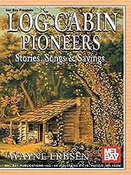 Mel Bay Presents Log Cabin Pioneers: Stories, Songs & Sayings