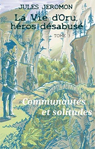 Communauts et solitudes (La vie d'Oru, hros dsabus t. 3)