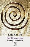 Elias Canetti, Werke (Taschenbuchausgabe): Der Ohrenzeuge: Fünfzig Charaktere - Elias Canetti
