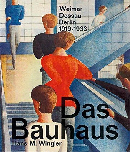 Das Bauhaus: Weimar, Dessau, Berlin 1919-1933