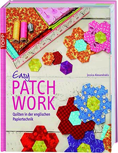 Easy Patchwork: Quilten in der englischen Papiertechnik (Quilten Anfänger Für)