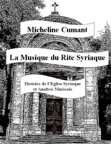 La Musique du Rite Syriaque: Histoire de l'Eglise Syriaque - Analyse Musicale par Cumant Micheline