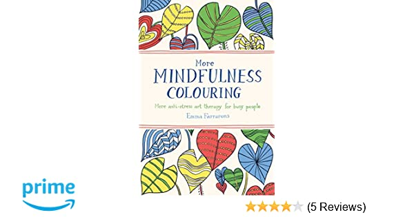 More Mindfulness Colouring Anti Stress Art Therapy For Busy People Books Amazonin Emma Farrarons