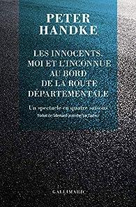 Les innocents, moi et l'inconnue au bord de la route départementale: Un spectacle en quatre saisons par Peter Handke