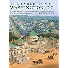 The Evolution of Washington, DC: Historical Selections from the Albert H. Small Washingtoniana Collection at the George Washington University by James M. Goode (2015-03-17)