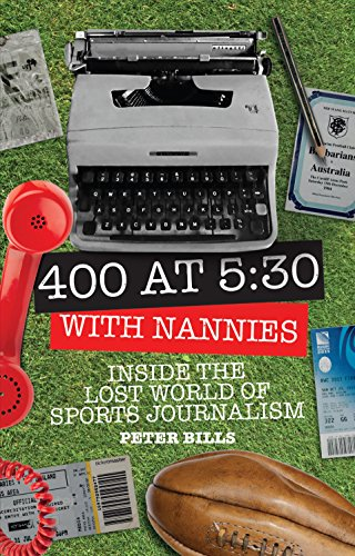 Four Hundred Words at Five-Thirty with 'Nannies': Inside the Lost World of Sports Journalism por Peter Bills