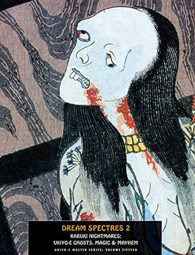 Dream Spectres 2: Kabuki Nightmares: Ukiyo-e Ghosts, Magic and Mayhem: 15 (Ukiyo-E Master)