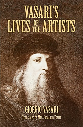 Vasari's Lives of the Artists: Giotto, Masaccio, Fra Filippo Lippi, Botticelli, Leonardo, Raphael, Michelangelo, Titian (Dover Fine Art, History of Art) by Giorgio Vasari (2005-07-26)