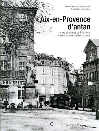 Aix-en-Provence d'Antan : Aix-en-Provence et les communes du Pays d'Aix à travers la carte postale ancienne par Anne-Laure Rauch, Isabelle Rauch