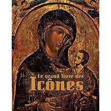 Le grand livre des Icônes : Des origines à la chute de Byzance