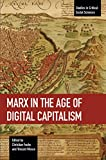Marx in the Age of Digital Capitalism : Studies in Critical Social Science Volume 80 (Studies in Critical Social Sciences)