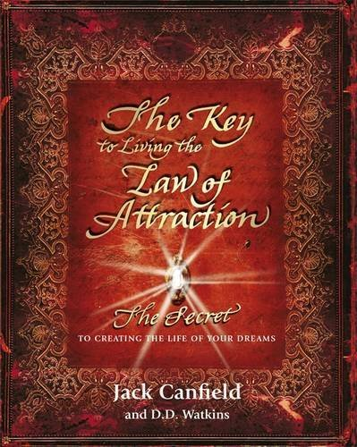 By Jack Canfield The Key to Living the Law of Attraction: The Secret To Creating the Life of Your Dreams