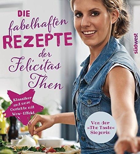 Preisvergleich Produktbild Die fabelhaften Rezepte der Felicitas Then: Klassiker und neue Gerichte mit Wow-Effekt