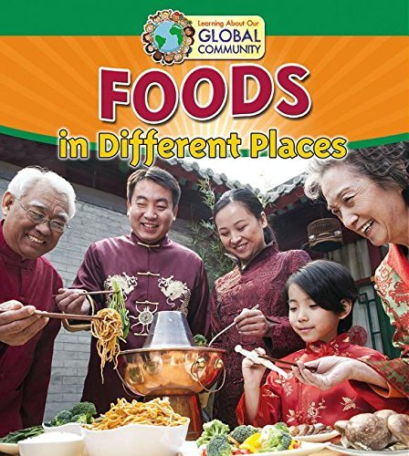 Foods in Different Places (Learning about Our Global Community) by Research Fellow at the School of Public Policy Paula Smith (2015-10-31)