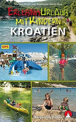 Erlebnisurlaub mit Kindern Kroatien: 40 Wanderungen und Ausflüge. Mit GPS-Tracks. (Rother Wanderbuch) - Planung Kindern Mit