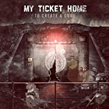 Songtexte von My Ticket Home - To Create a Cure