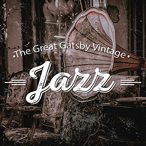 The Great Gatsby Vintage Jazz: Music for 20's Themed Party, Instrumental Jazz for Entertaining, Lounge Music (Themed Gatsby Great)